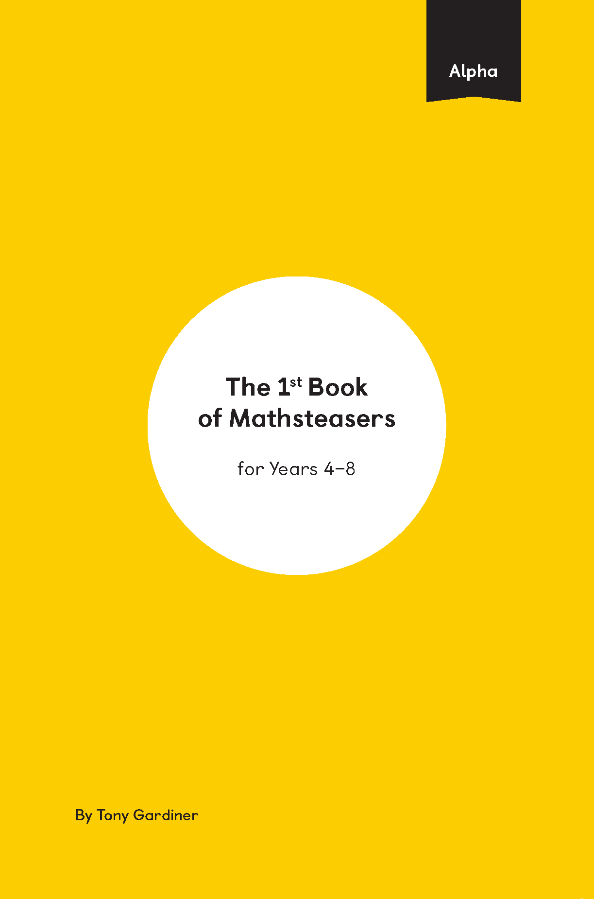 Yellow cover of Alpha Mathsteasers booklet with text reading The 1st Book of Mathsteasers for Years 4 - 8. By Tony Gardiner